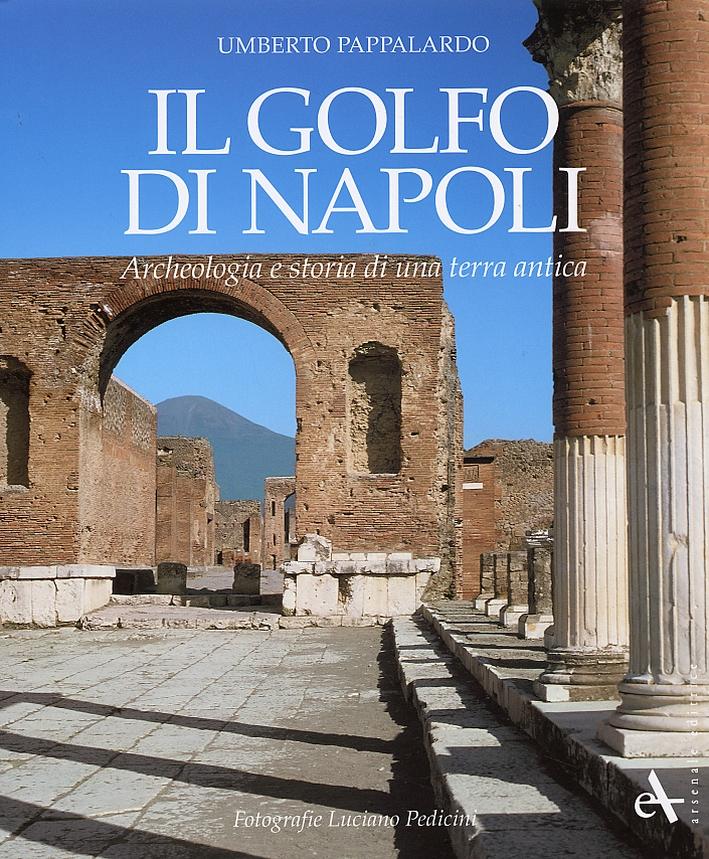 Il Golfo di Napoli. Archeologia e storia di una terra antica.