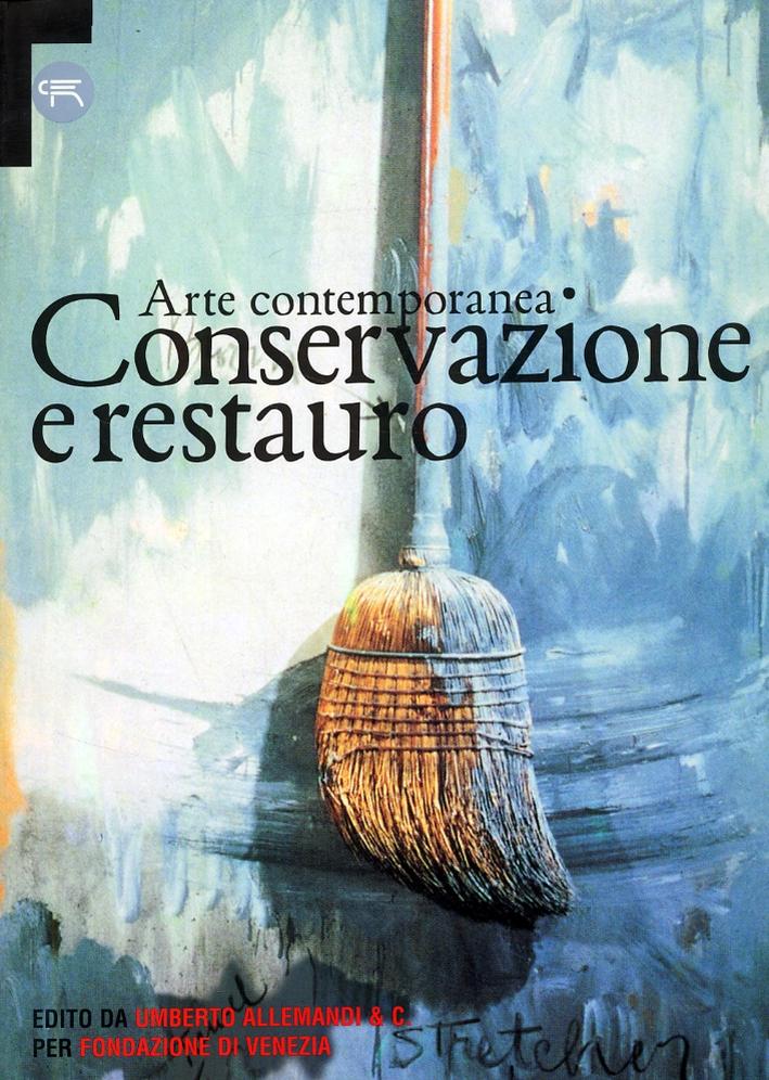 Arte Contemporanea. Conservazione e Restauro. Atti del Convegno Internazionale (Venezia, 1996)