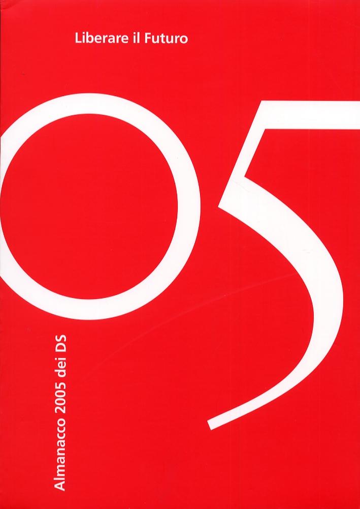 Liberare il futuro. Almanacco 2005 dei DS