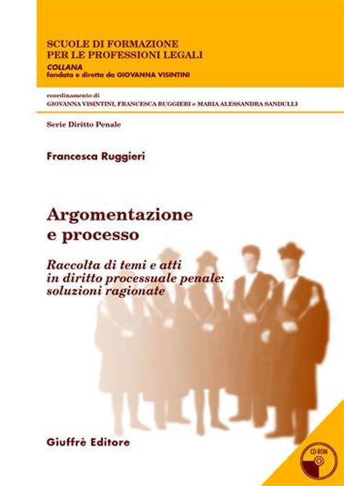 Argomentazione e processo. Raccolta di temi e atti in diritto processuale penale: soluzioni ragionate.
