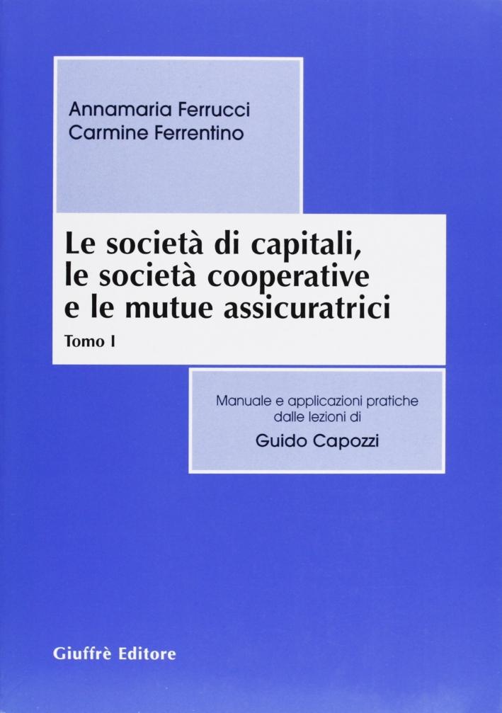 Le Società di Capitali, le Società Cooperative e le Mutue Assicuratrici. Manuale e Applicazioni Pratiche delle Lezioni di Guido Capozzi.