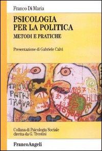 Psicologia per la politica. Metodi e pratiche.