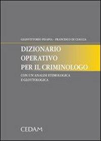 Dizionario operativo per il criminologo. Con un'analisi etimologica e glottologica.