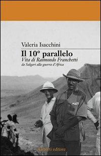 Il 10. parallelo. Vita di raimondo franchetti da salgari alla guerra d'africa.