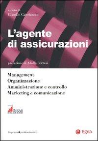 L'agente di assicurazioni. Management, organizzazione, amministrazione e controllo, marketing e comunicazione