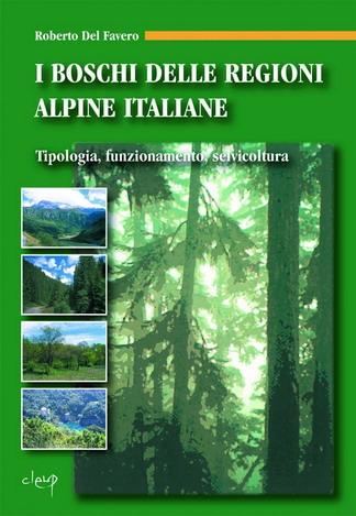 I boschi delle regioni alpine italiane. Tipologia, funzionamento, selvicoltura. Con CD-ROM