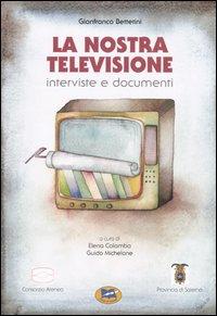 La nostra televisione. Interviste e documenti.