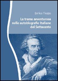 La trama avventurosa nelle autobiografie italiane del Settecento.
