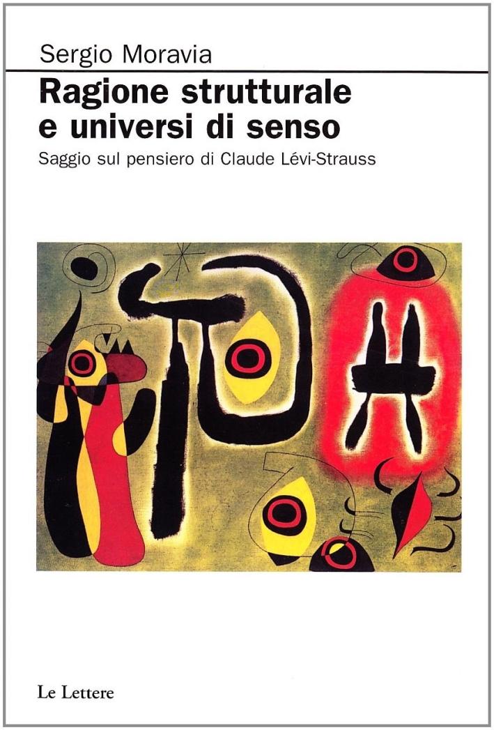 Ragione strutturale e universi di senso. Saggio sul pensiero di Claude Lévi-Strauss.