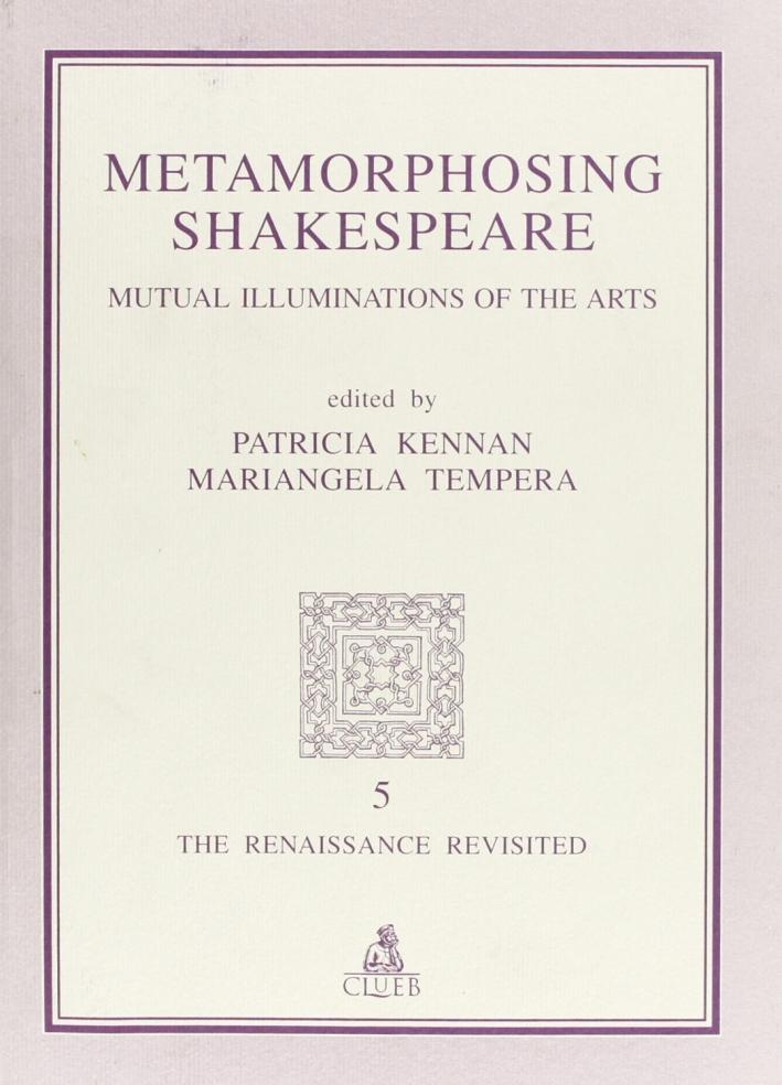 Metamorphosing Shakespeare. Mutual illuminations of the arts