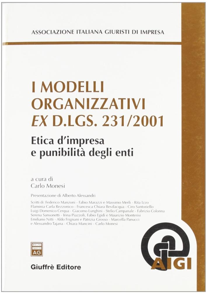 I modelli organizzativi ex D.lgs. 231/2001. Etica d'impresa e punibilità degli enti