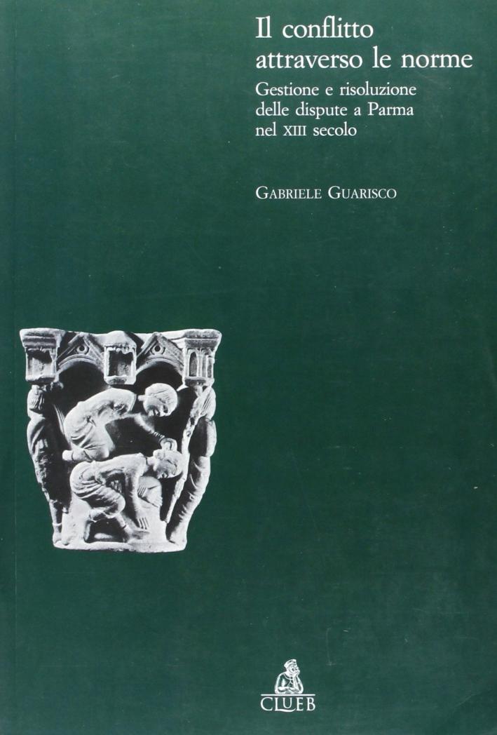 Il conflitto attraverso le norme. Gestione e risoluzione delle dispute a Parma nel XIII secolo.