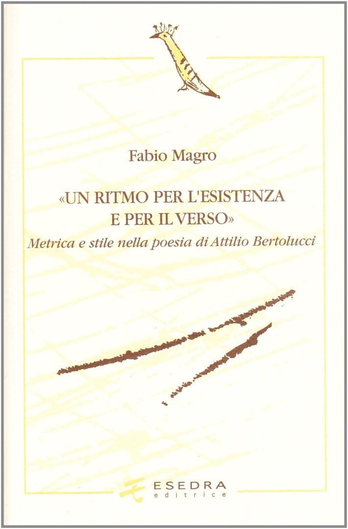 Un ritmo per l'esistenza e per il verso. Metrica e stile nella poesia di Attilio Bertolucci.