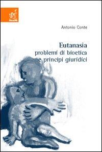 Eutanasia. Problemi di bioetica e principi giuridici