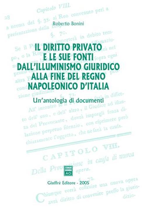 Il diritto privato e le sue fonti dall'illuminismo giuridico alla fine del regno napoleonico d'Italia. Un'antologia di documenti