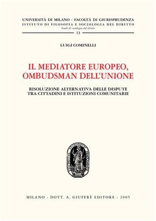Il mediatore europeo, ombudsman dell'Unione. Risoluzione alternativa delle dispute tra cittadini e istituzioni comunitarie