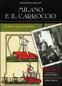 Milano e il Carroccio. Gli Svevi e la Lega Lombarda