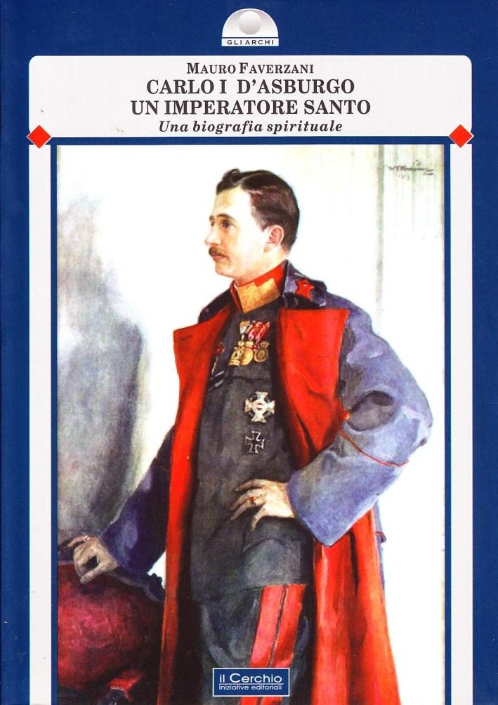 Carlo I d'Asburgo, un imperatore santo. Una biografia spirituale