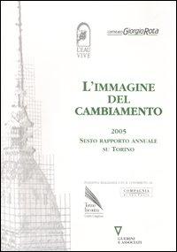 L'immagine del cambiamento 2005. Sesto rapporto annuale su Torino
