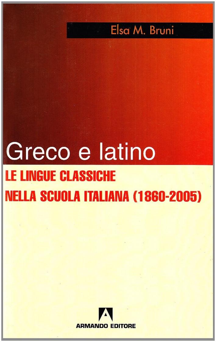Greco e latino. Le lingue classiche nella scuola italiana (1860-2005)