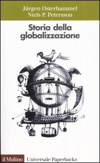 Storia della globalizzazione. Dimensioni, processi, epoche.