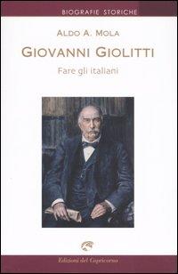 Giovanni Giolitti. Fare gli italiani