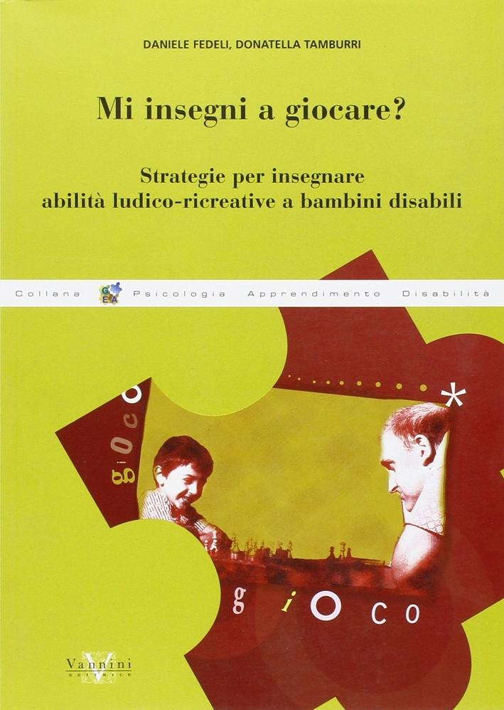 Mi Insegni a Giocare?. Strategie per Insegnare Abilità Ludico-Ricreative a Bambini Disabili.