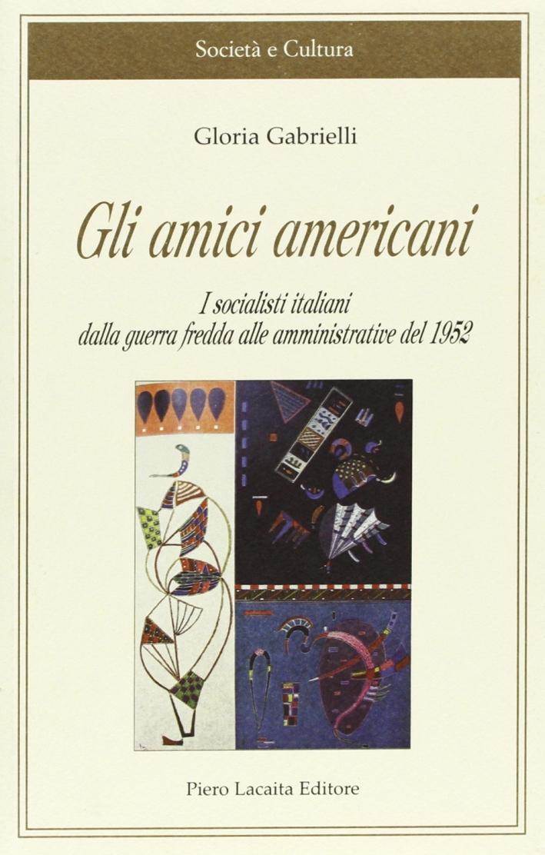 Gli amici americani. I socialisti italiani dalla guerra fredda alle amministrative del 1952