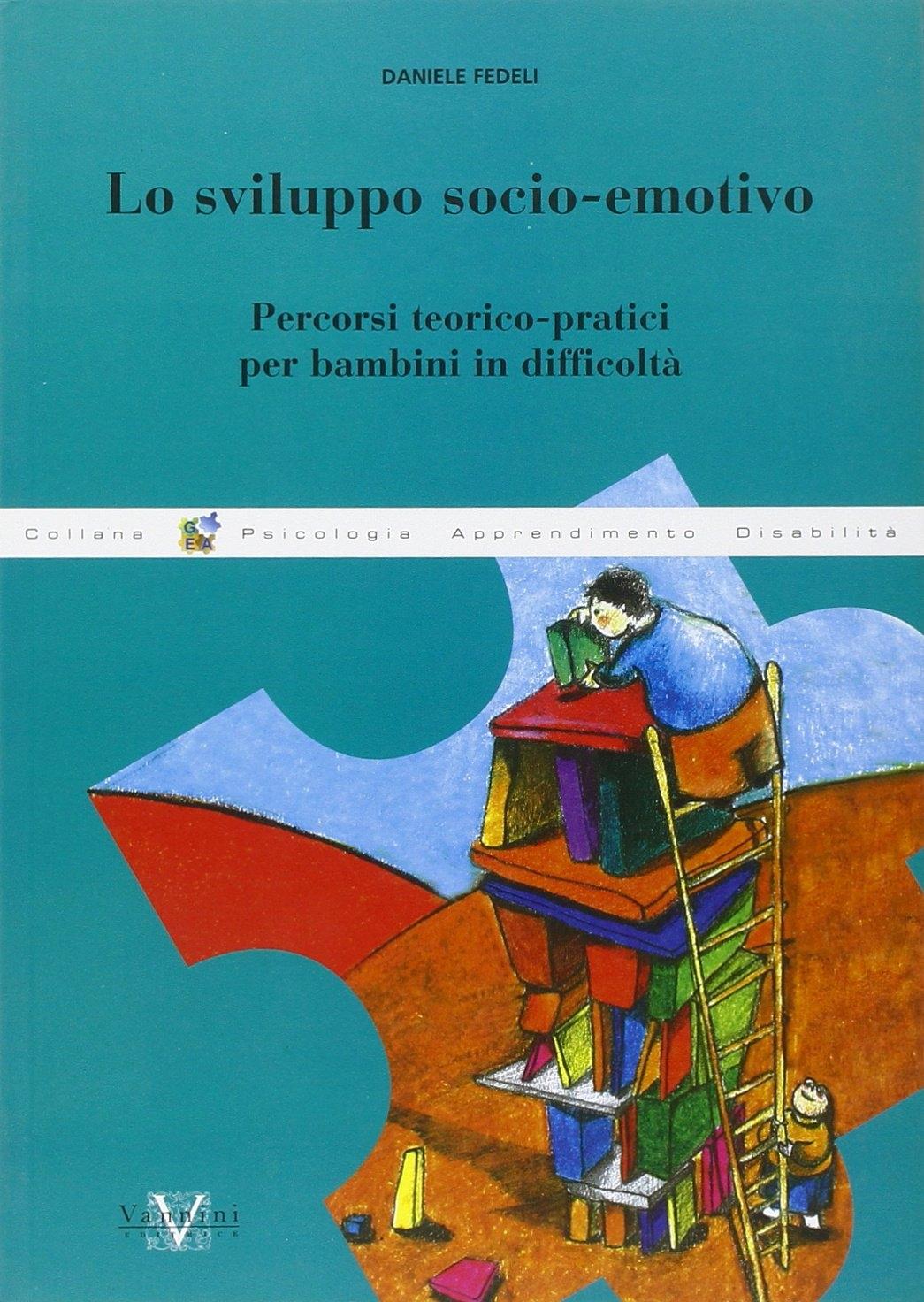 Lo sviluppo socio-emotivo. Percorsi teorico-pratici per bambini in difficoltà.