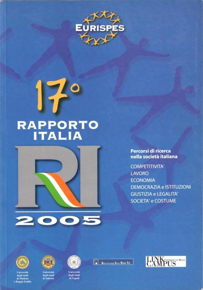 17. rapporto italia 2005. [percorsi di ricerca nella società italiana. Competitività, lavoro, economia, democrazia e istituzioni, giustizia e legalità, società e costume]