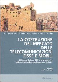 La costruzione del mercato delle telecomunicazioni fisse e mobili. Atti del Convegno (Napoli, 22-23 marzo 2004)