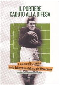 Il portiere caduto alla difesa. Il calcio e il ciclismo nella letteratura italiana del Novecento