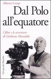 Dal Polo all'Equatore. I Film e le Avventure di Giuliano Montaldo