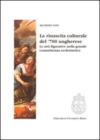La rinascita culturale del '700 ungherese. Le arti figurative della grande committenza ecclesiastica