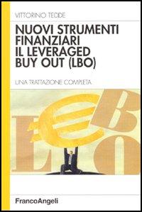 Nuovi strumenti finanziari. Il levereged by out (LBO). Una trattazione completa.