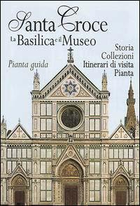 Santa Croce. La Basilica e il museo. Pianta guida