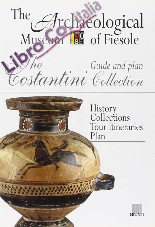 The Costantini Collection. Guide and plan. The Archaeological Museum of Fiesole -  Brief History. The Collections. Suggested Itinerary. Floor Plan