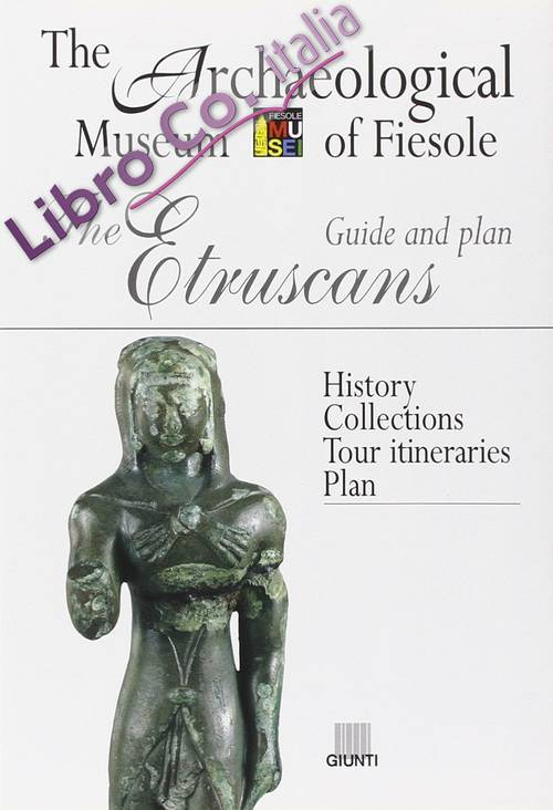 The Etruscans. Guide and Plan. the Archaeological Museum of Fiesole - Brief History. the Collections. Suggested Itinerary. Floor Plan.
