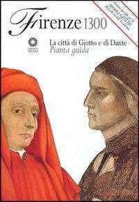 Firenze 1300. La città di Giotto e di Dante. Pianta guida.