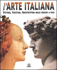 L'arte italiana. Pittura, scultura, architettura dalle origini a oggi.