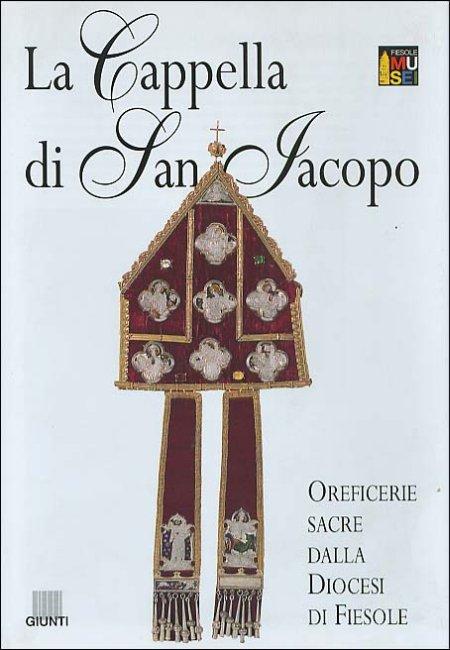 La cappella di San Jacopo. Oreficerie sacre dalla diocesi di Fiesole. Pianta guida.
