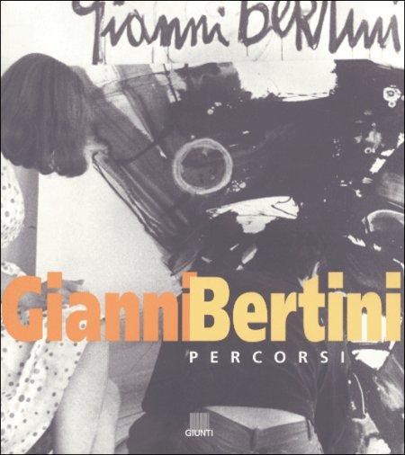Gianni Bertini. Percorsi. Catalogo della mostra