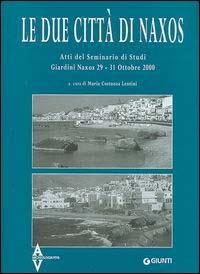Le due città di Naxos. Atti del Seminario di studi (Giardini Naxos, 29-31 ottobre 2000).