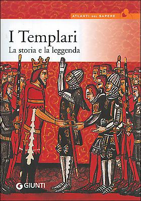I Templari. La storia e la leggenda.