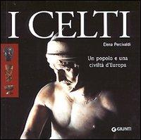 I celti. Un popolo e una civiltà d'Europa.