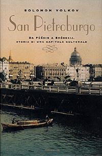 San Pietroburgo. Da Pùskin a Brodskij, storia di una capitale culturale.