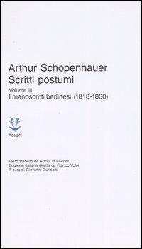 Scritti postumi. Vol. 3: I manoscritti berlinesi (1818-1830)