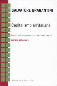 Capitalismo all'italiana. Come i furbi comandano con i soldi degli ingenui.