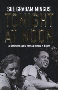 Tonight at noon. Un'indimenticabile storia d'amore e di jazz