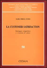 La customer satisfaction. Vantaggio competitivo e creazione di valore.